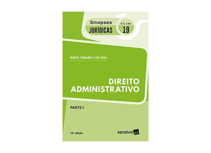 Direito Administrativo – Parte I.Coleção Sinopses Jurídicas 19 - Marcio Fernando Elias Rosa - 9788547229764