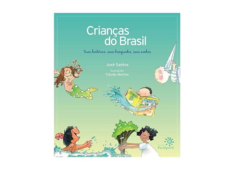 Crianças do Brasil - Suas Histórias, seus Brinquedos, seus Sonhos - José Santos - 9788575961544