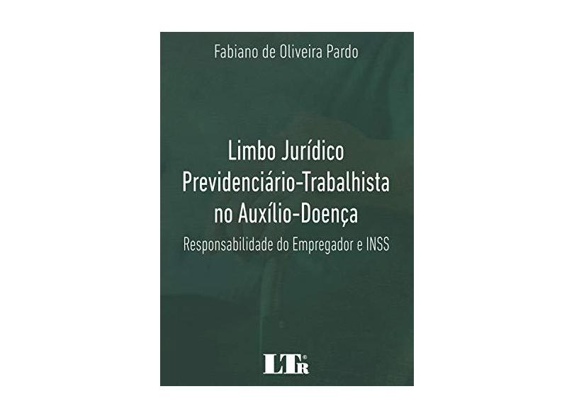 Limbo Jurídico Previdenciário-Trabalhista no Auxílio-Doença - Fabiano De Oliveira Pardo - 9788536197494
