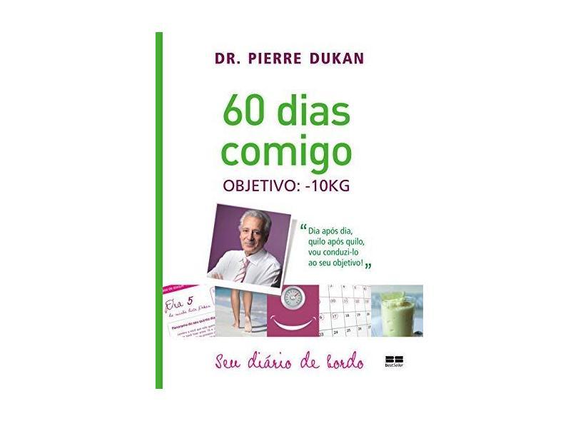 60 Dias Comigo - Objetivo= - 10Kg - Seu Diário de Bordo - Dukan, Pierre - 9788576848523