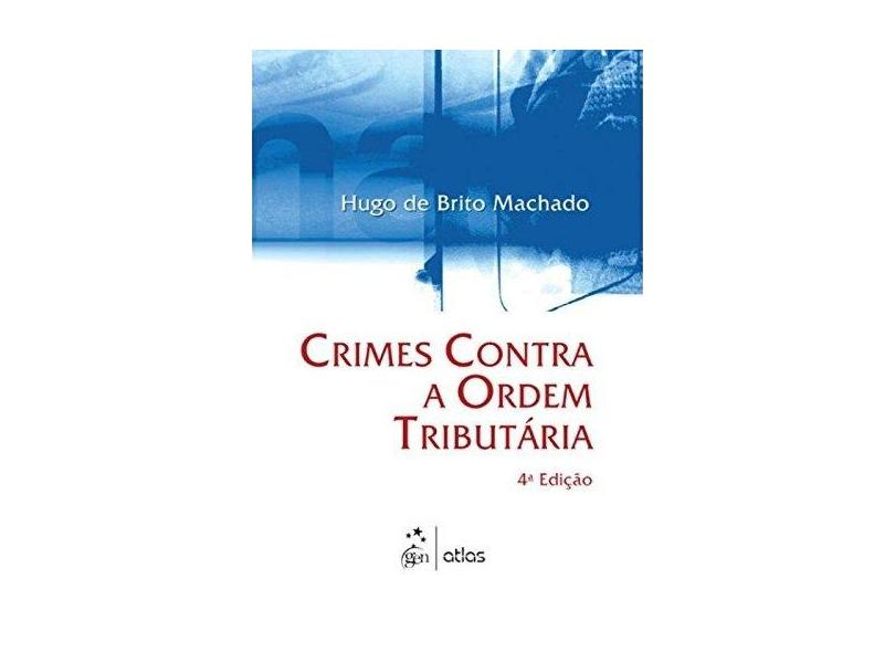 Crimes Contra a Ordem Tributária - Hugo De Brito Machado - 9788597003390