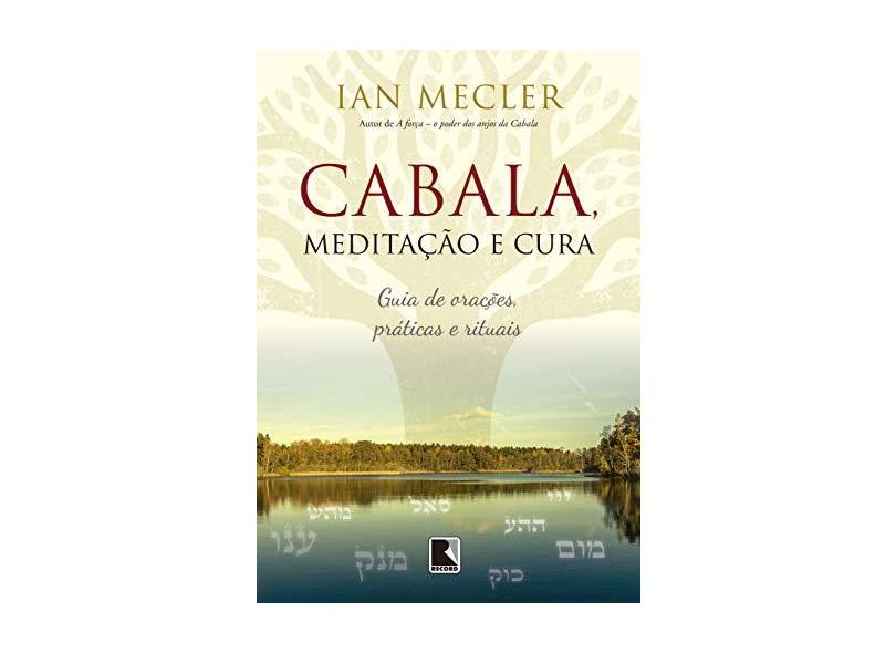 Cabala, Meditação e Cura. Guia de Orações, Práticas e Rituais - Ian Mecler - 9788501109989