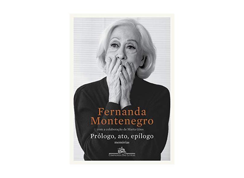 Prólogo, ato, epílogo: Memórias - Montenegro, Fernanda - 9788554515300
