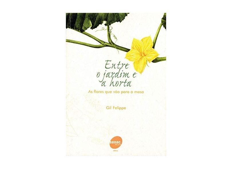Entre o Jardim e a Horta - Felippe, Gil - 9788573593198