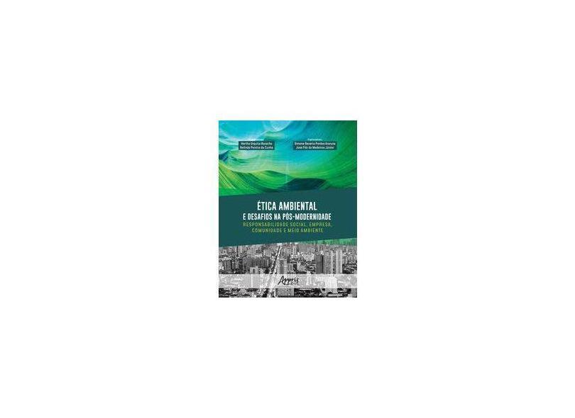 Ética Ambiental e Desafios na Pós-Modernidade. Responsabilidade Social, Empresa, Comunidade e Meio Ambiente - Belinda Pereira Da Cunha - 9788547312916