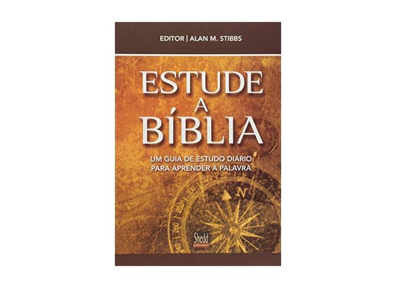 Estude a Bíblia - Um Guia de Estudo Diário Para Aprender a Palavra - Stibbs, Alan M. - 9788580380071