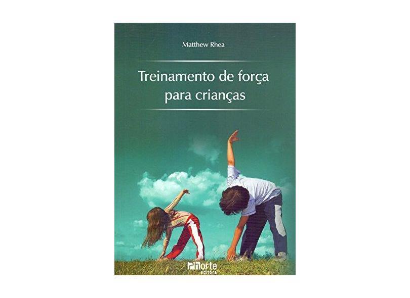 Treinamento de Força para Crianças - Rhea, Matthew - 9788576552055