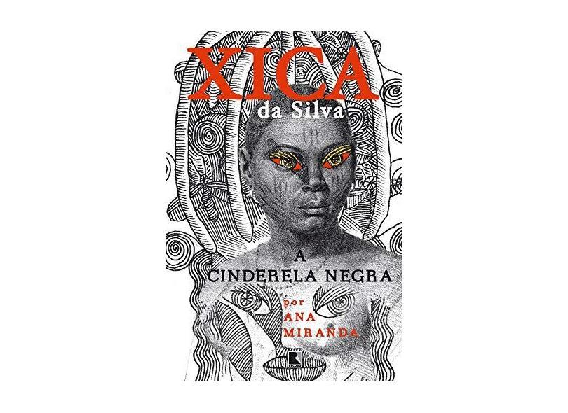 Xica da Silva - A Cinderela Negra - Miranda, Ana; - 9788501085894