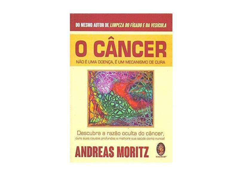 Câncer não É Doença É Um Mecanismo de Cura - Andreas Moritz - 9788537011256
