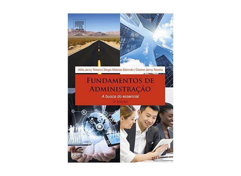 Fundamentos de Administração - A Busca do Essencial - 2ª Ed. 2015 - Teixeira, Helio Janny; Salomão, Sérgio Mattoso; Teixeira, Clodine Janny - 9788535279177