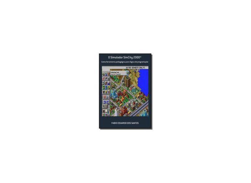 O Simulador Simcity 2000 - Fabio Eduardo Dos Santos - 9788592401900