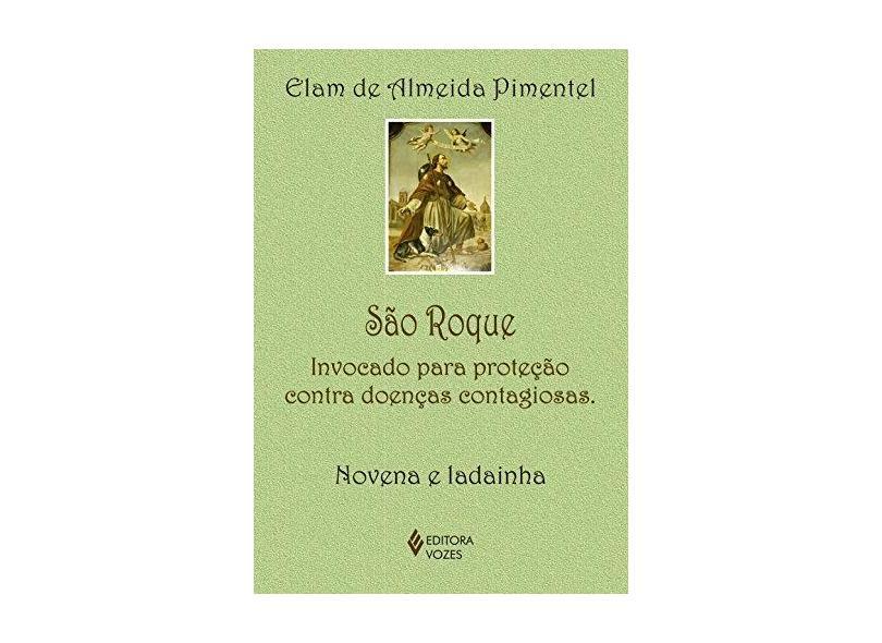 São Roque: Invocado Para Proteção Contra Doenças Contagiosas - Novena e Ladainha - Elam De Almeida Pimentel - 9788532654656