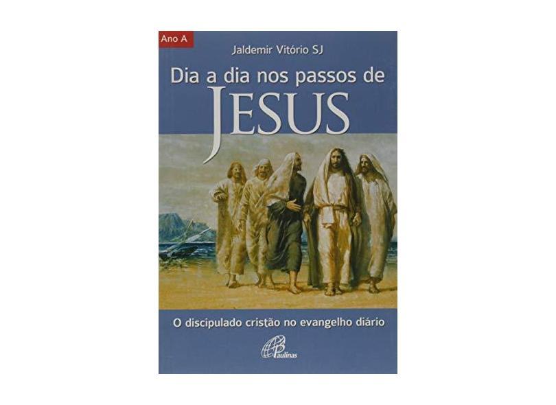 Dia a Dia nos Passos de Jesus - Ano A - Jaldemir Vitorio - 9788535635089