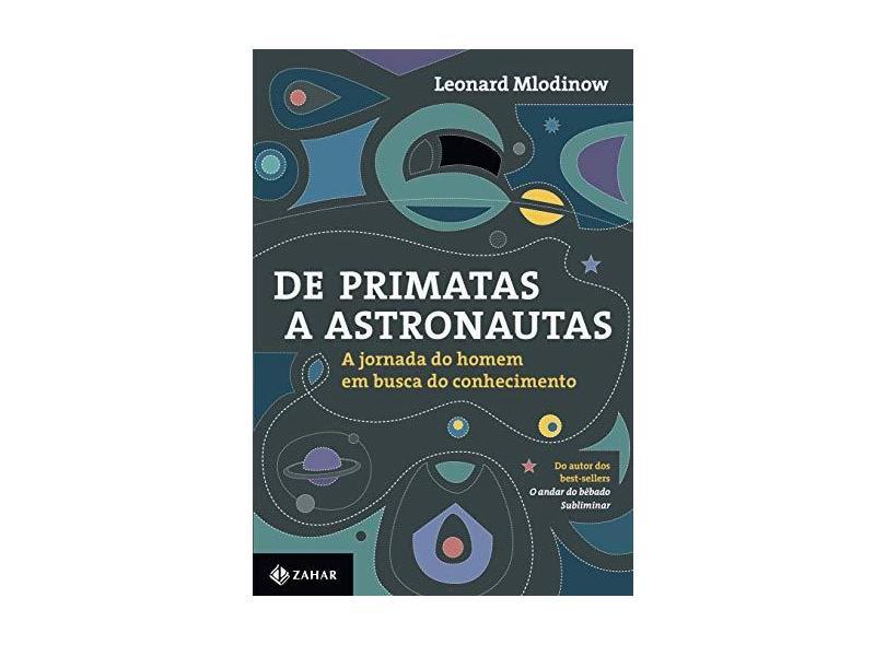 De Primatas a Astronautas. A Jornada do Homem em Busca do Conhecimento - Capa Comum - 9788537814673