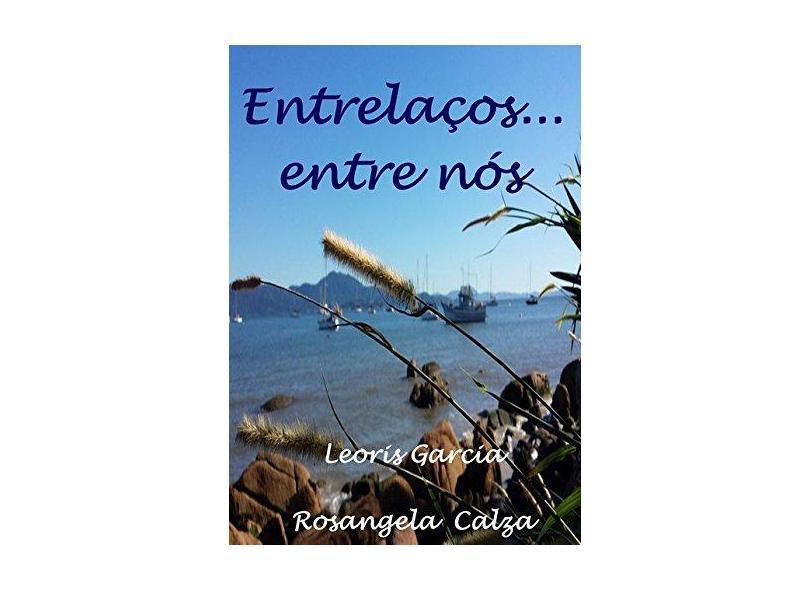 Entrelaços... Entre Nós - Leoris Garcia - 9788593661471