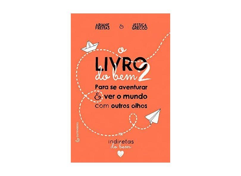 Livro do Bem 2 - Para Se Aventurar e Ver o Mundo Com Outros Olhos - Freitas, Ariane; Grecco, Jessica - 9788582353752