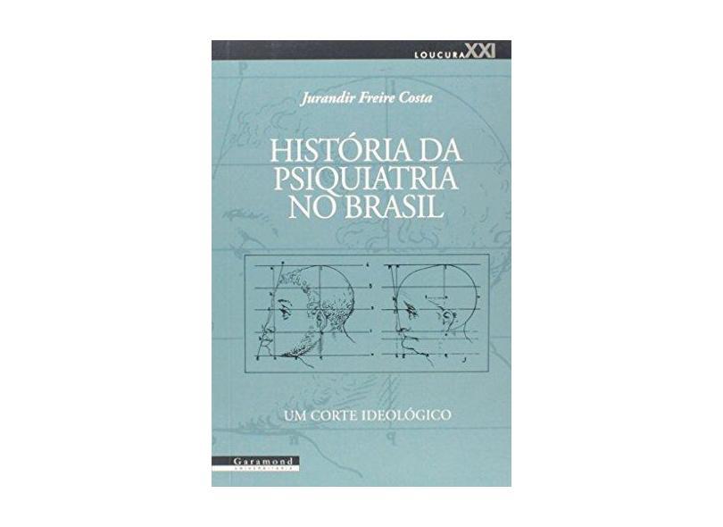 História da Psiquiatria no Brasil: Um Corte Ideológico - Costa, Jurandir Freire - 9788576171317