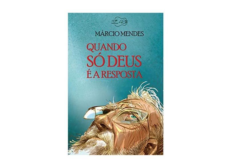 Quando Só Deus É a Resposta - Márcio Mendes - 9788553390557