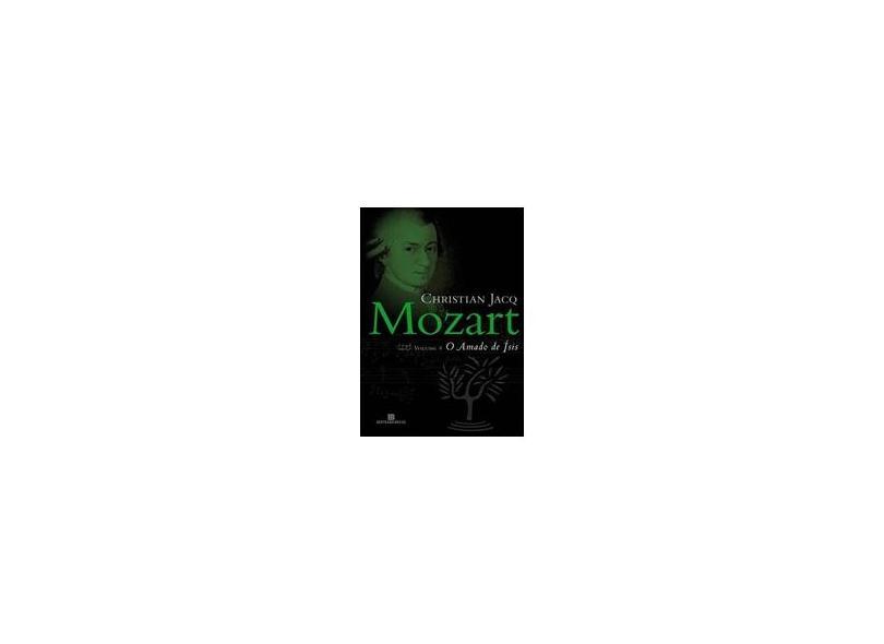 Mozart - o Amado de Isís - Volume 4 - Série Mozart - Jacq, Christian - 9788528613605