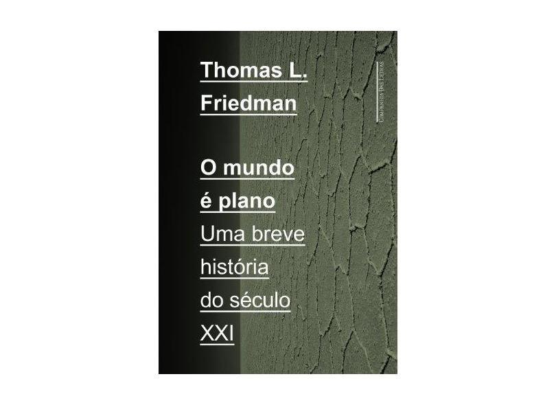 O Mundo é Plano: Uma Breve História do Século XXI - Thomas L. Friedman - 9788535923933