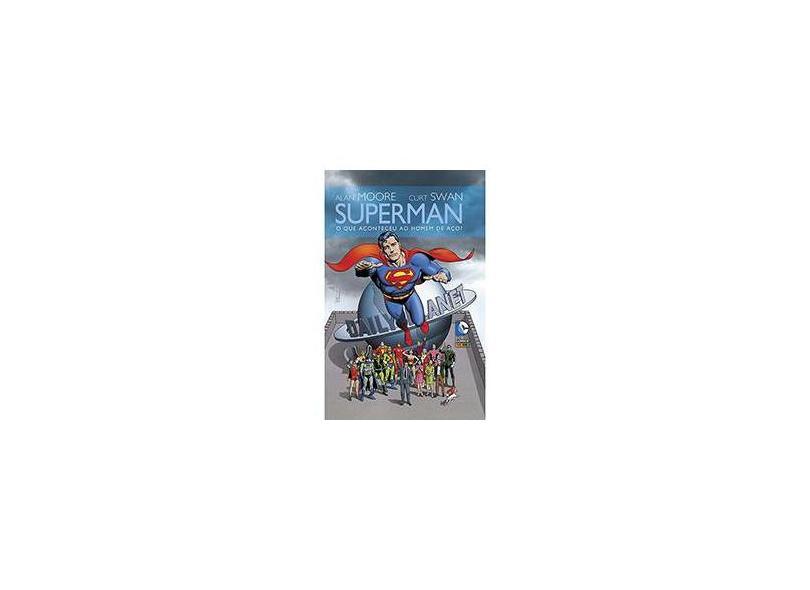 Superman - o Que Aconteceu ao Homem de Aço? - Swan, Curt ; Moore, Alan - 9788565484497