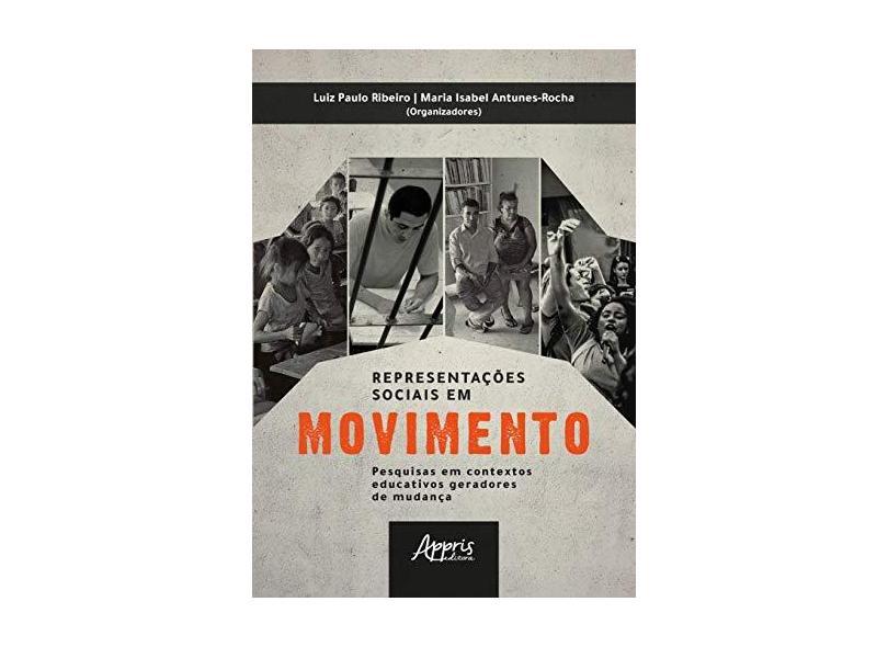 Representações Sociais em Movimento. Pesquisas em Contextos Educativos Geradores de Mudança - Maria Isabel Antunes-rocha - 9788547316136