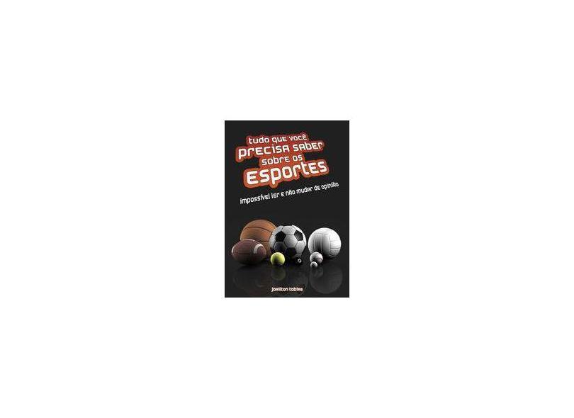 Tudo que Você Precisa Saber Sobre os Esportes - Joailton Tobias - 9788591348909