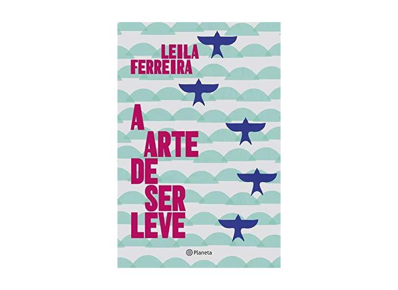 Arte de ser Leve, A - Leila Ferreira - 9788542208283
