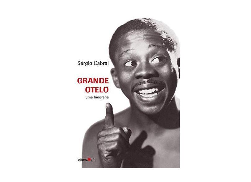 Grande Otelo - Uma Biografia - Sérgio Cabral - 9788573263916