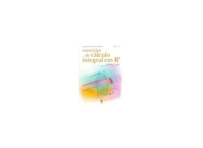 Exercícios de Cálculo Integral em Rn - Gabriel E. Pires - 9789728469368