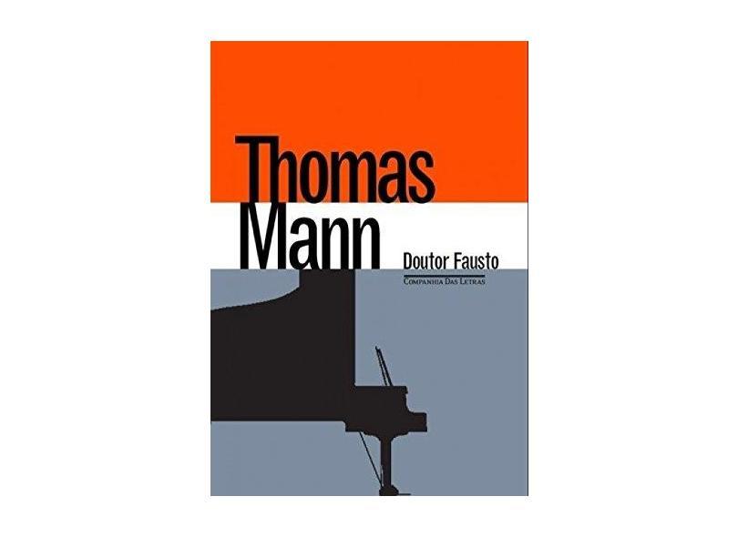 Doutor Fausto - A Vida Do Compositor Alemão Adrian Leverkühn Narrada Por Um Amigo - Thomas Mann - 9788535926484