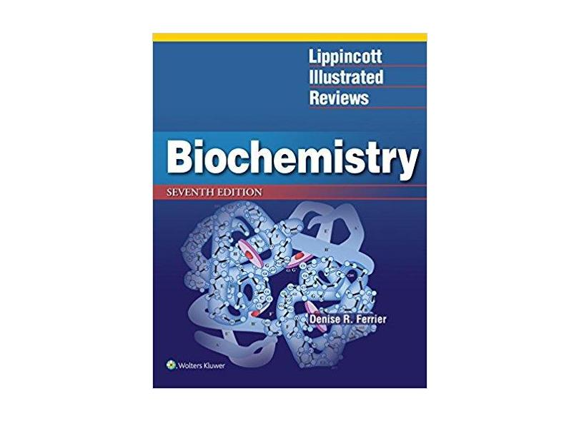 LIPPINCOTT ILLUSTRATED REVIEWS BIOCHEMISTRY - Denise Ferrier - 9781496344496