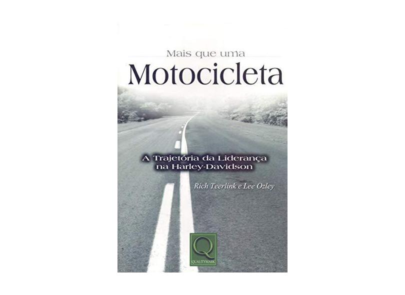 Mais que uma Motocicleta - A Trajetória da Liderança na Harley-davidson - Teerlink, Rich - 9788573033311