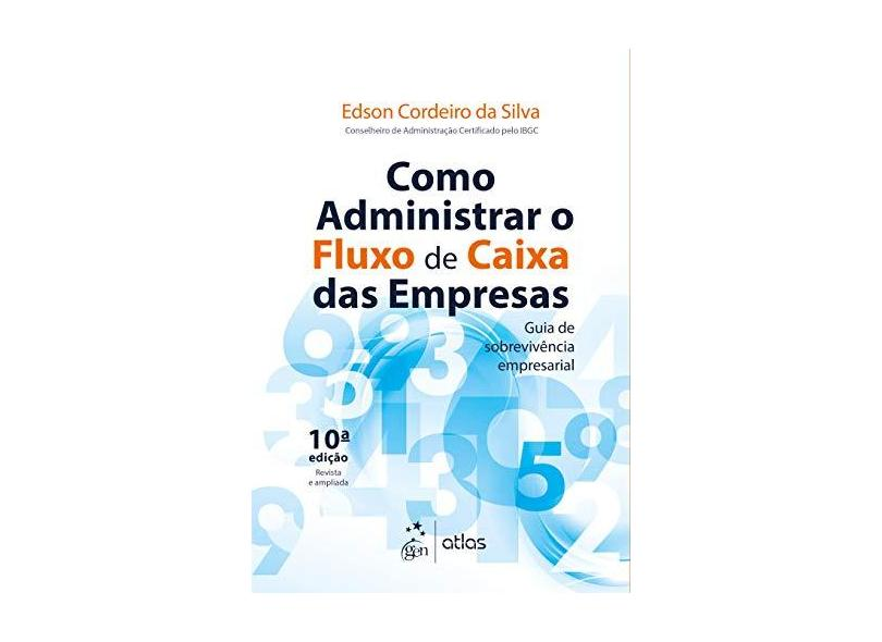Como Administrar O Fluxo De Caixa Das Empresas - Guia De Sobrevivência Empresarial - Silva, Edson Cordeiro Da - 9788597015270