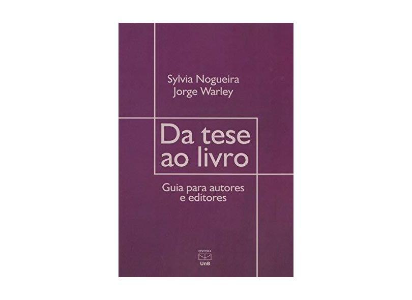 Da Tese ao Livro. Guia Para Autores e Editores - Jorge Warley - 9788523011734