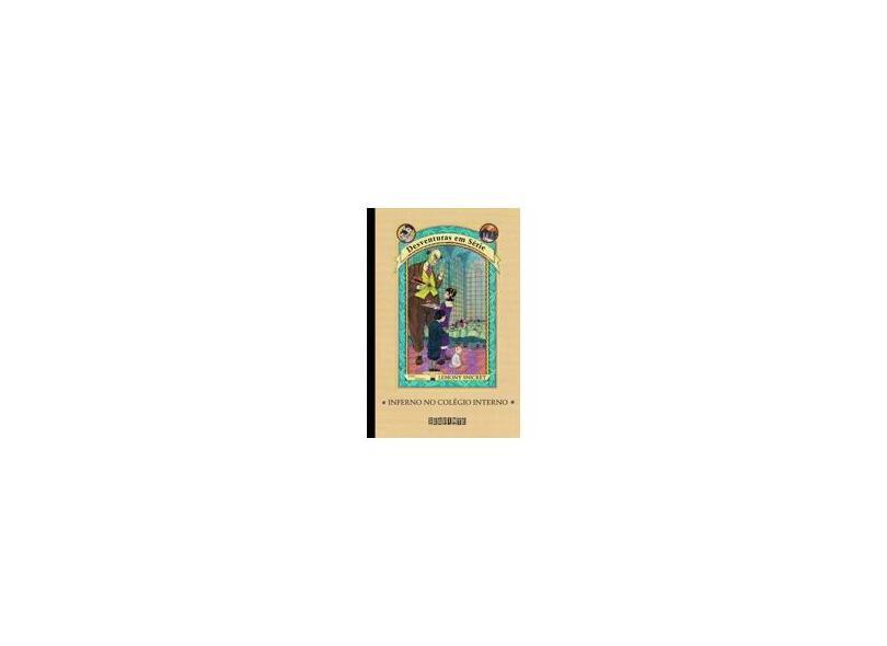Inferno no Colégio Interno - Vol. 5 - Col. Desventuras em Série - Snicket, Lemony - 9788535902747