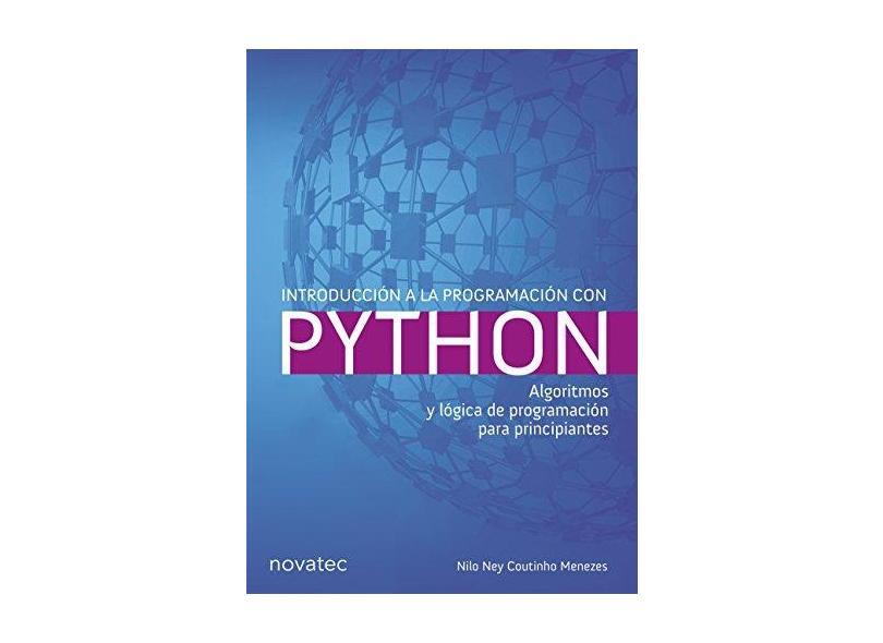 Introducción a la Programación con Python: Algoritmos y Lógica de Programación Para Principiantes - Nilo Ney Coutinho Menezes - 9788575225134