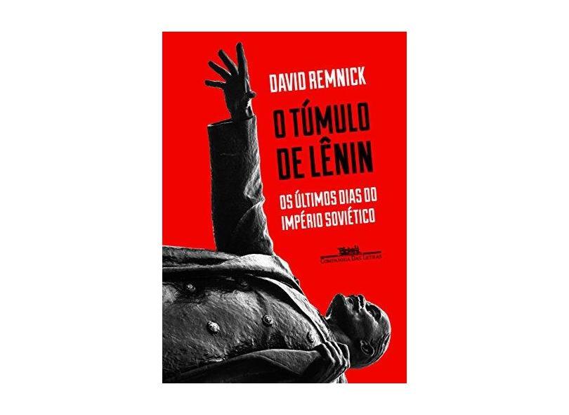 O Túmulo de Lênin - Os Últimos Dias do Império Soviético - Remnick, David - 9788535928419