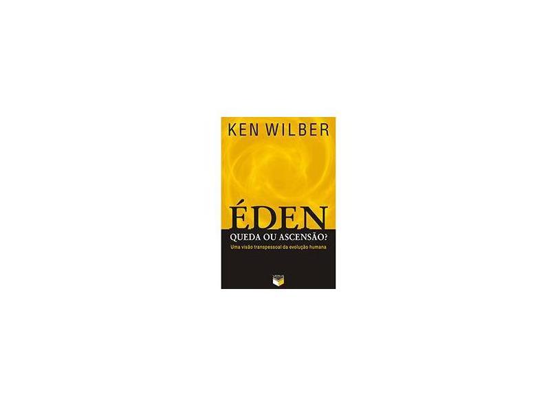 Éden - Queda ou Ascensão ? - Uma Visão Transpessoal da Evolução Humana - Wilber, Ken - 9788576860785