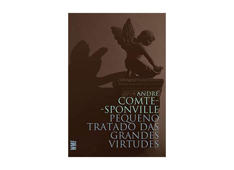 Pequeno Tratado das Grandes Virtudes - André Comte-sponville - 9788546900329