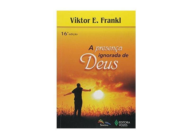 A Presença Ignorada de Deus - 12ª Ed. 2010 - Frankl, Viktor E. - 9788532607690