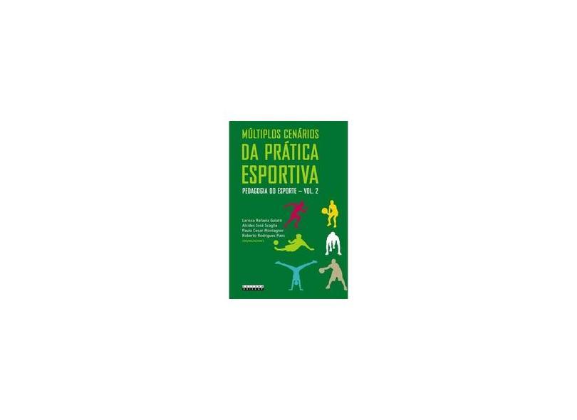 Múltiplos Cenários da Prática Esportiva. Pedagogia do Esporte - Volume 2 - Larissa Rafaela Galatti - 9788526813793