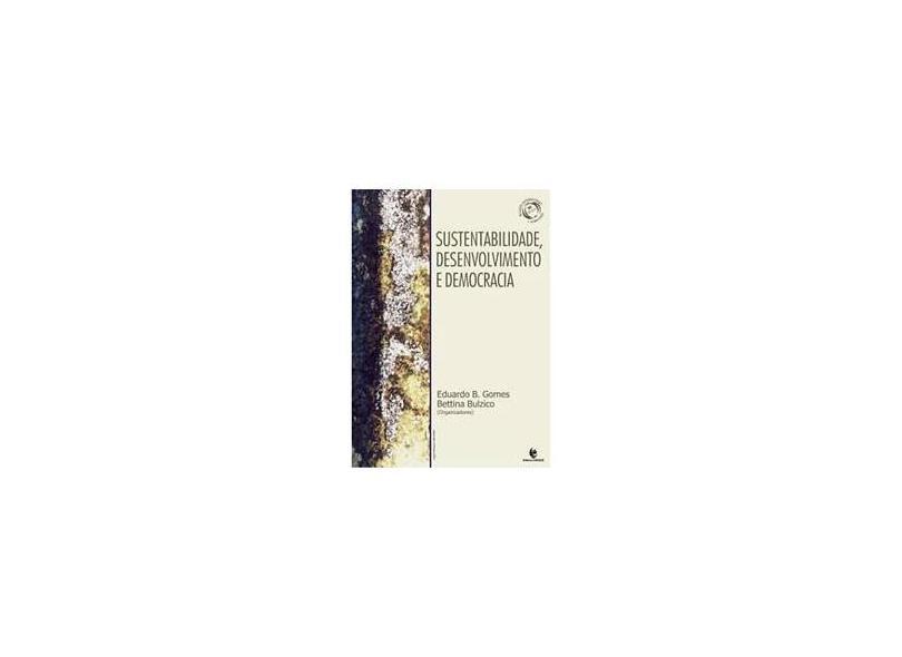 Sustentabilidade, Desenvolvimento E Democracia - Bettina;gomes, Eduardo B Bulzico - 9788574298641
