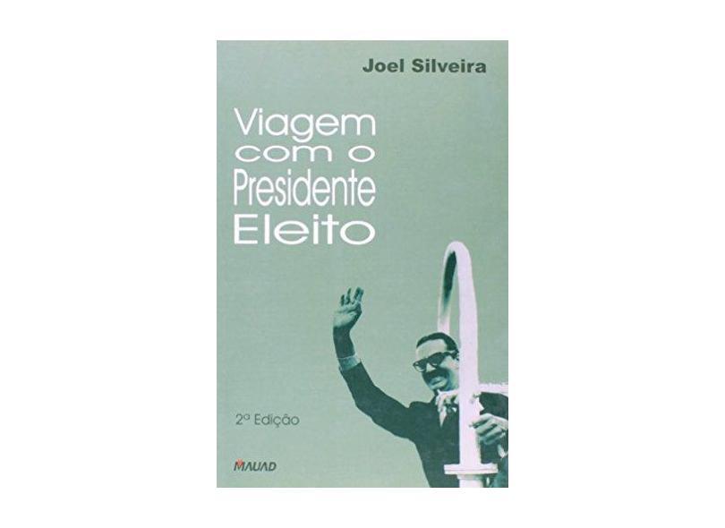 Viagem Com O Presidente Eleito - Joel Silveira - 9788585756277