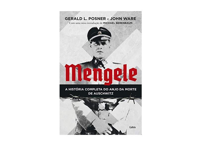 Mengele: A História Completa do Anjo da Morte de Auschwitz - Gerald L Posner - 9788531614941