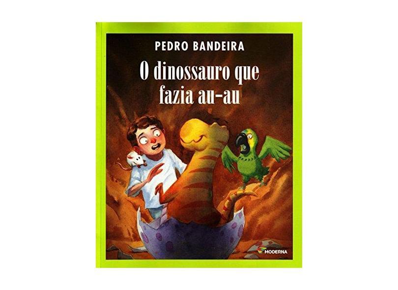 O Dinossauro Que Fazia Au-Au - Bandeira, Pedro - 9788516085681