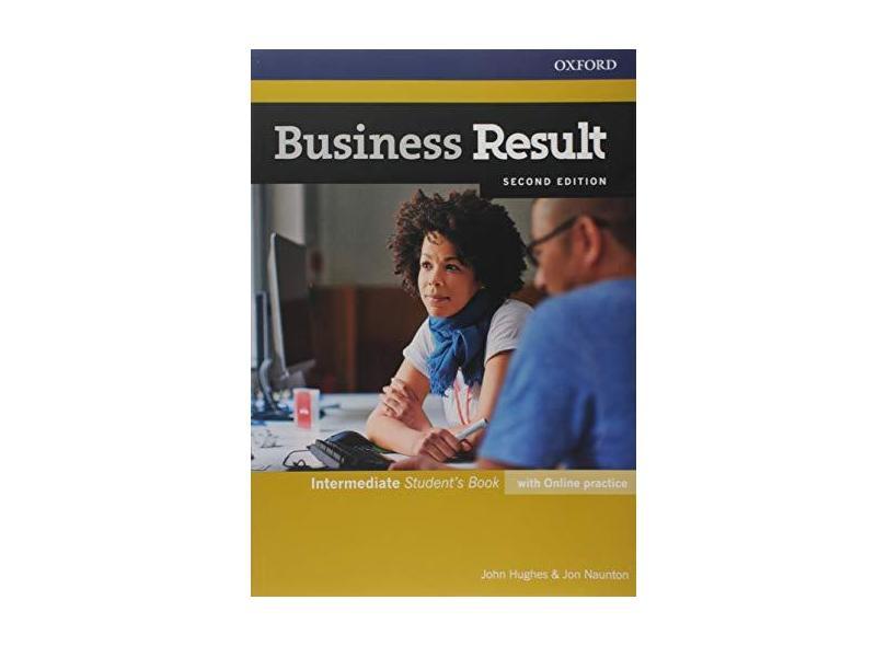 BUSINESS RESULT - INTERMEDIATE - STUDENT'S BOOK WITH ONLINE PRACTICE - Hughes, John / Naunton, Jon - 9780194738866