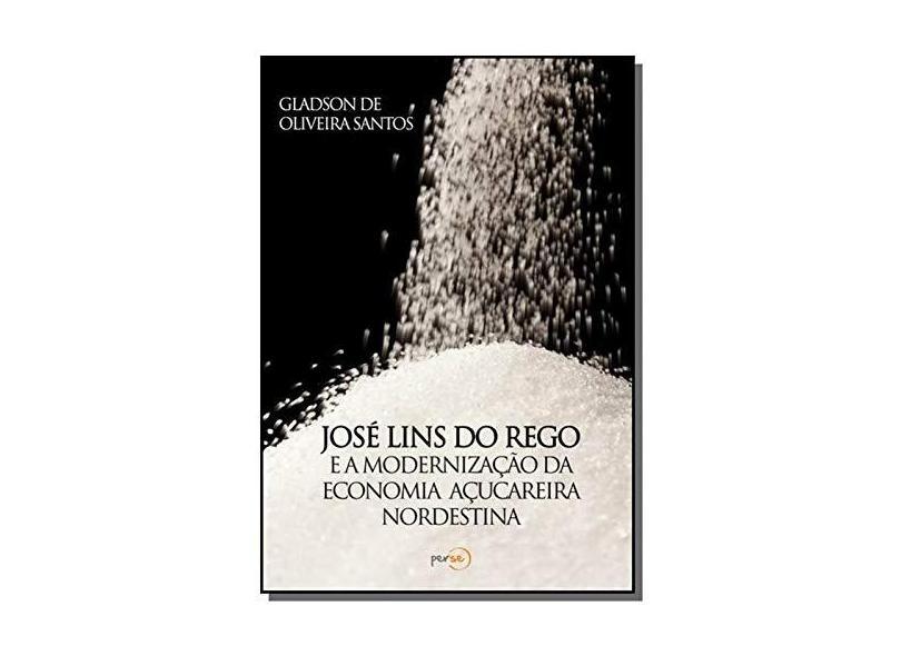 """Jose Lins Do Rego E A Modernizacao Da Economia Acucareira Nordestina - """"santos, Gladson De Oliveira"""" - 9788581966618"""