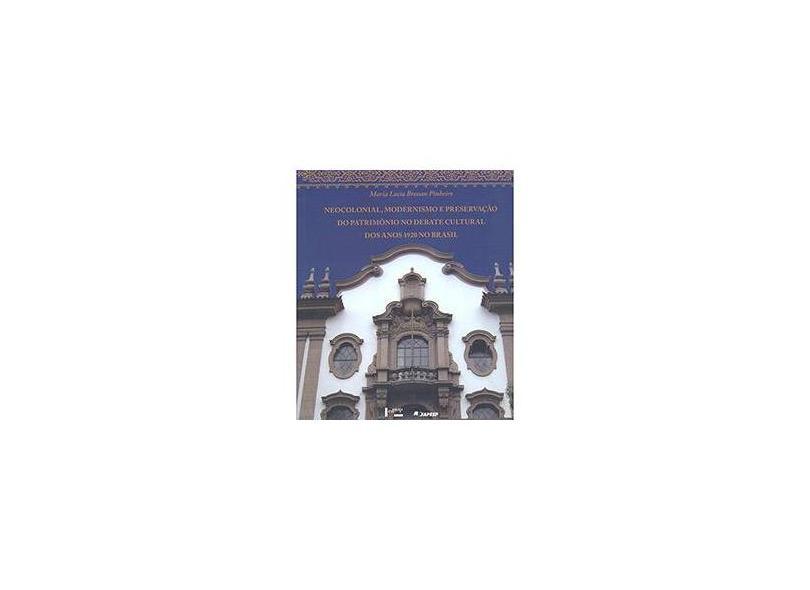 Neocolonial, Modernismo e Preservação do Patrimônio no Debate Cultural dos Anos 1920 no Brasil - Maria Lucia Bressan Pinheiro - 9788531413049