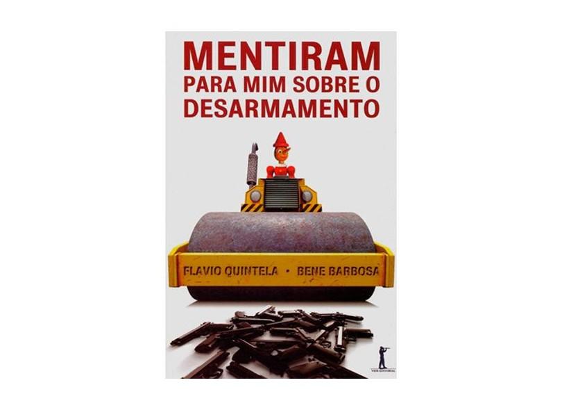 Mentiram Para Mim Sobre o Desarmamento - Quintela, Flavio; Barbosa, Bene - 9788567394596